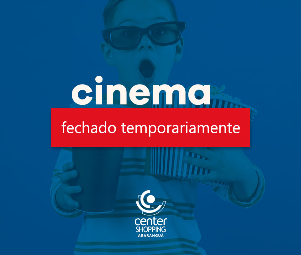 CINEMA FECHADO TEMPORARIAMENTE